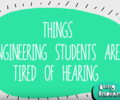 Things Engineering Students Are Tired Of Hearing #BeingIndian